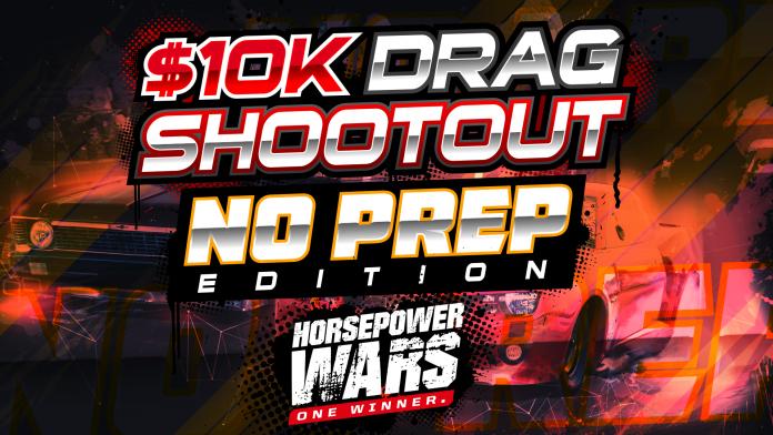 Horsepower Wars $10K Drag Shootout Season 3 No Prep