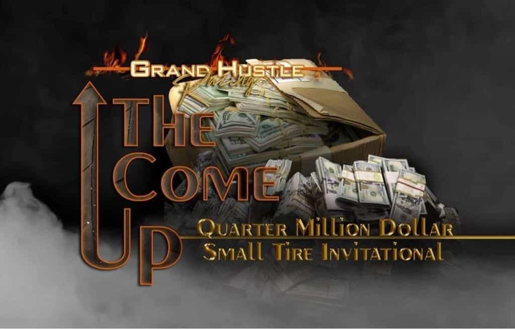 The Come Up Quarter Million Dollar Small Tire Invitational
